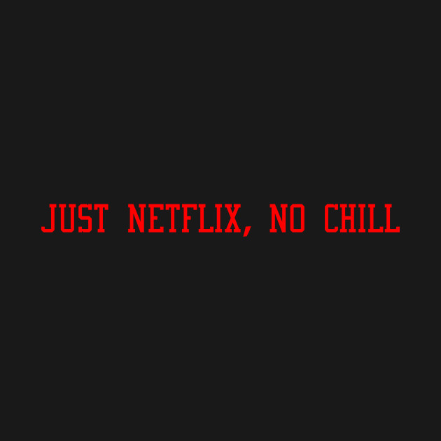 just netflix no chill