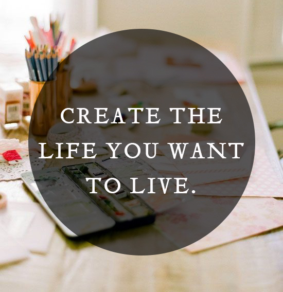 create the life you want